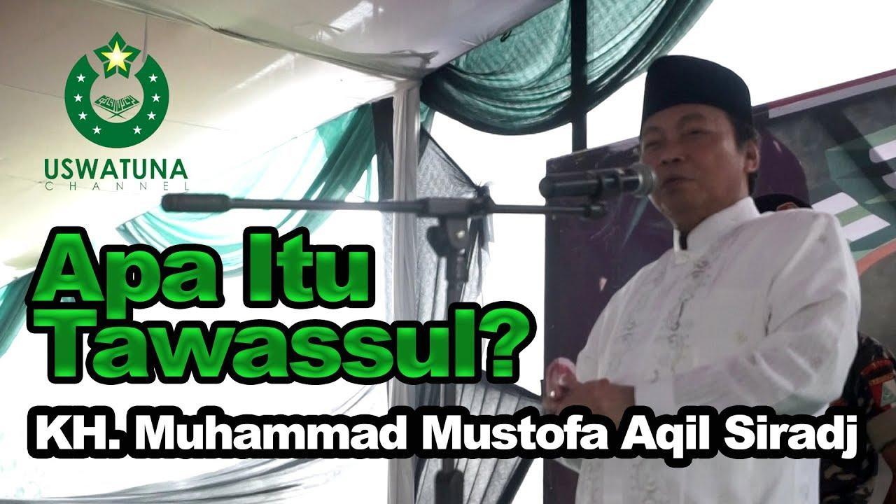 Apa itu Tawassul - KH. Muhammad Mustofa Aqil Siradj