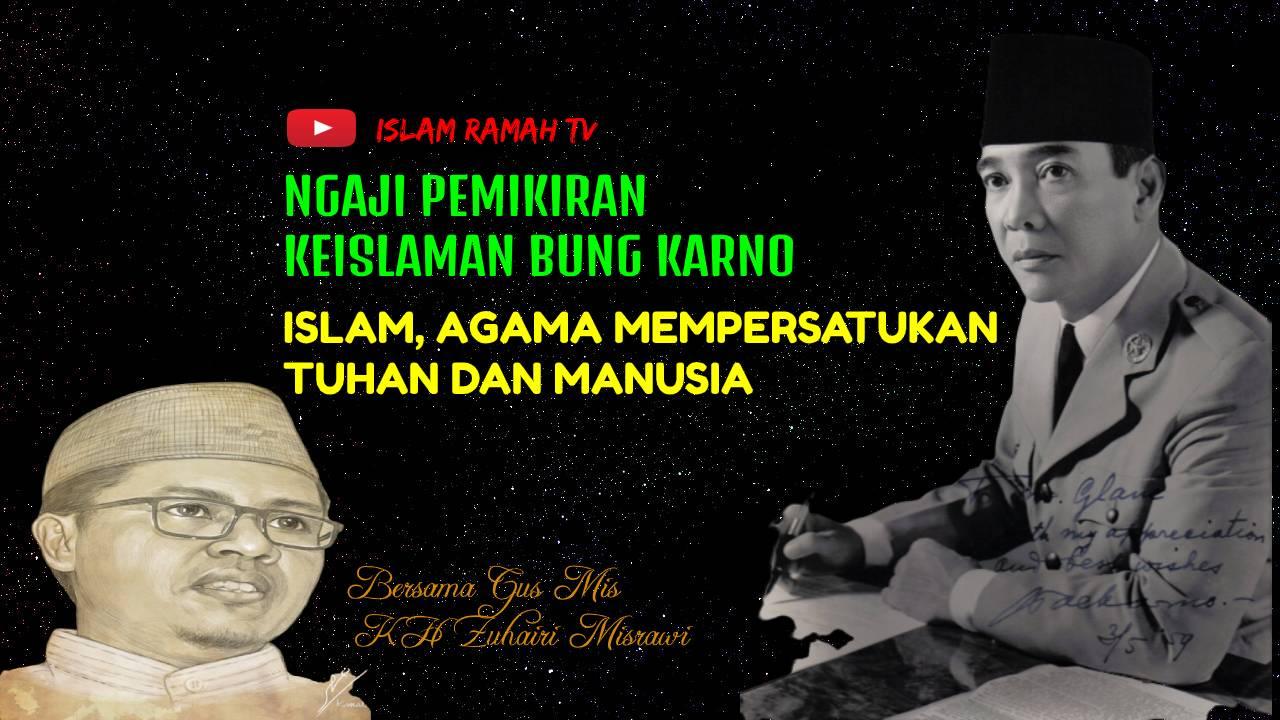 Bung Karno-Islam Mempersatukan Tuhan dan Manusia-IslamRamah.co