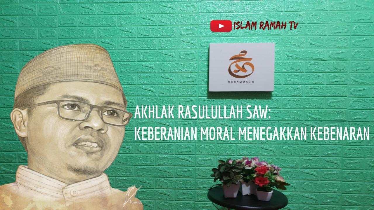 Akhlak Rasulullah SAW-Keberanian Moral Menegakkan Kebenaran-IslamRamah.co