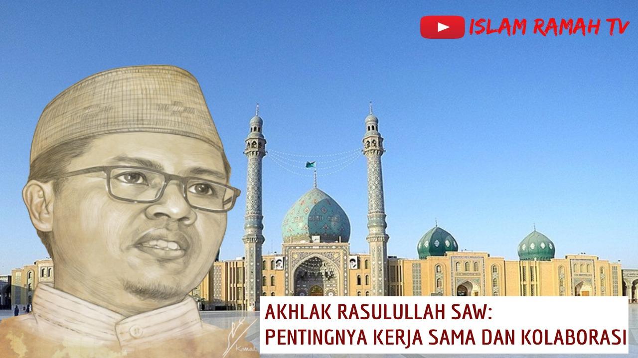 Akhlak Rasulullah SAW-Pentingnya Kerjasama dan Kolaborasi-IslamRamah.co