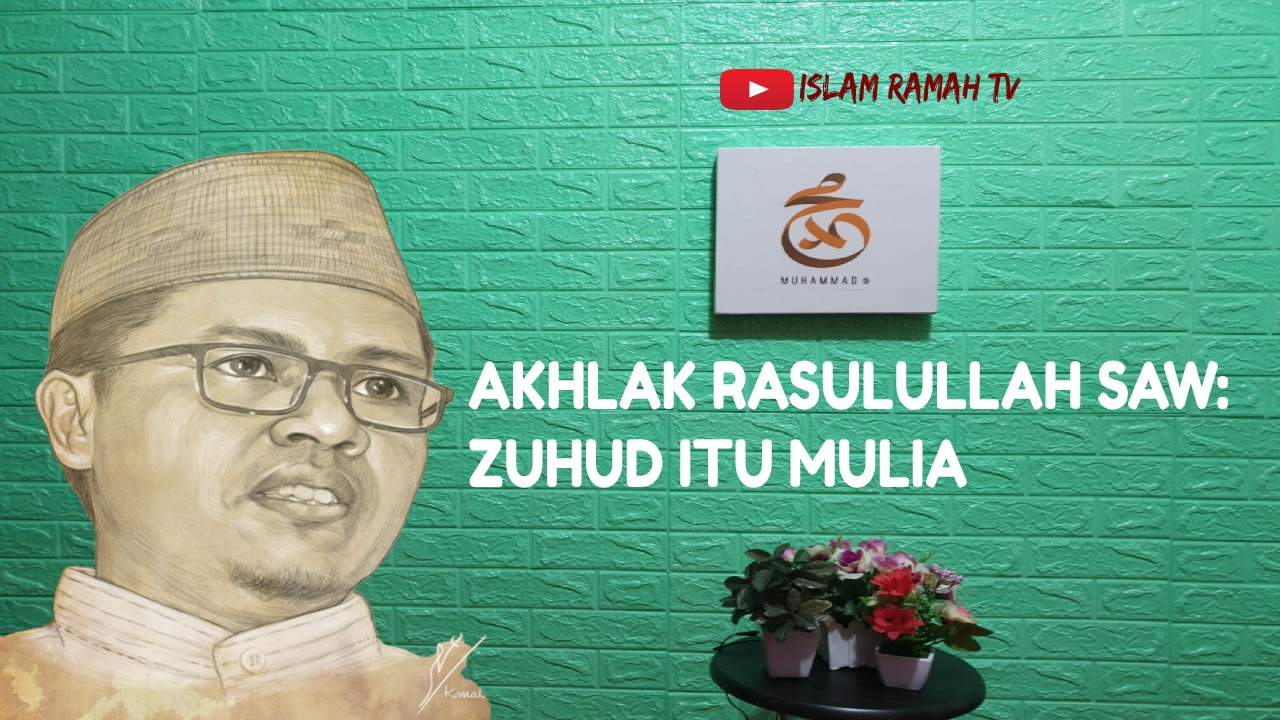 Akhlak Rasulullah SAW- Zuhud Itu Mulia-IslamRamah.co