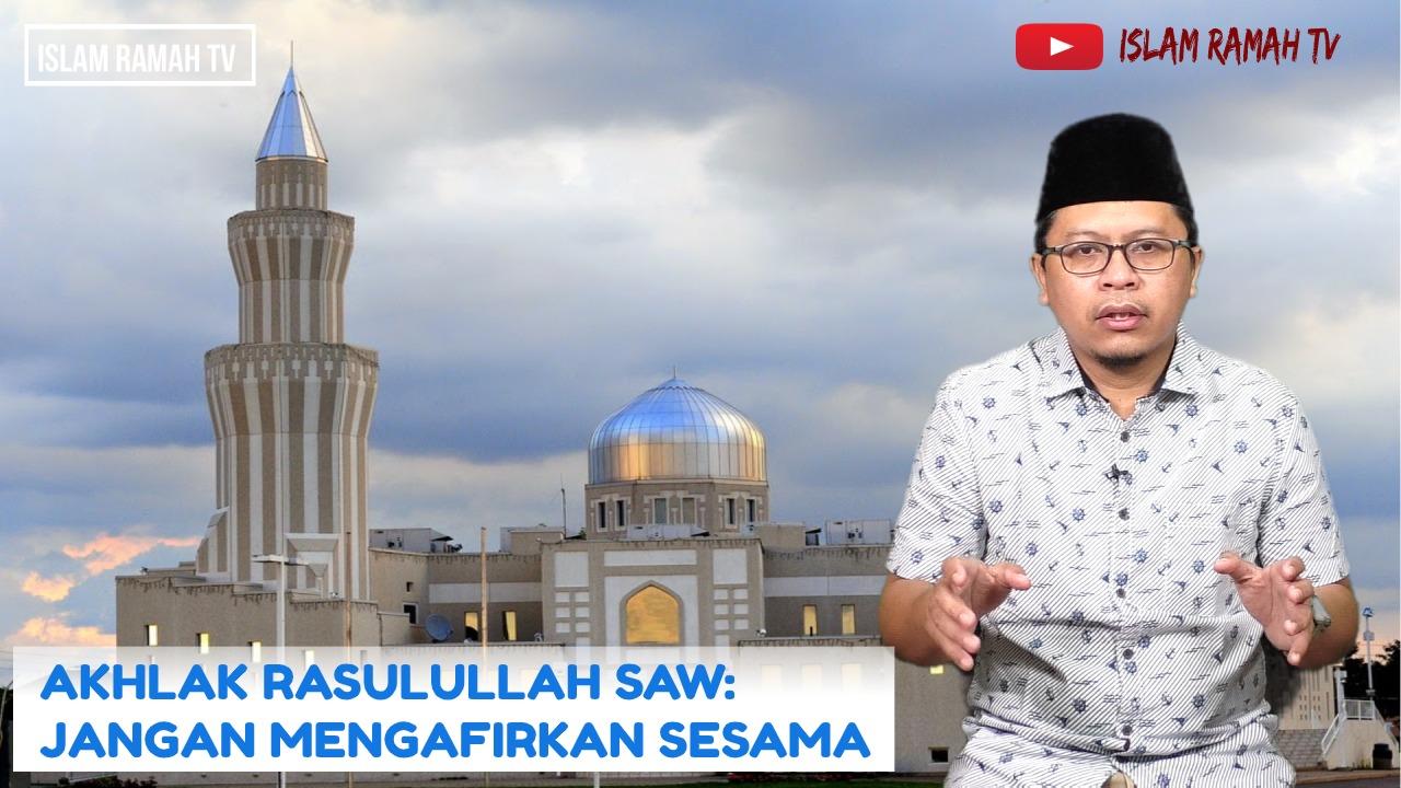 Akhlak Rasulullah-Jangan Mengafirkan Sesama-IslamRamah.co