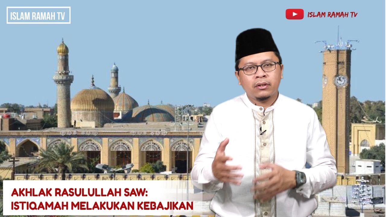 Akhlak Rasulullah SAW-Istiqamah Melakukan Kebajikan-IslamRamah.co