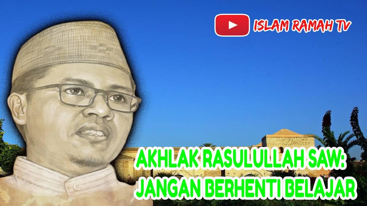 Akhlak Rasulullah SAW-Jangan Berhenti Belajar-IslamRamah.co