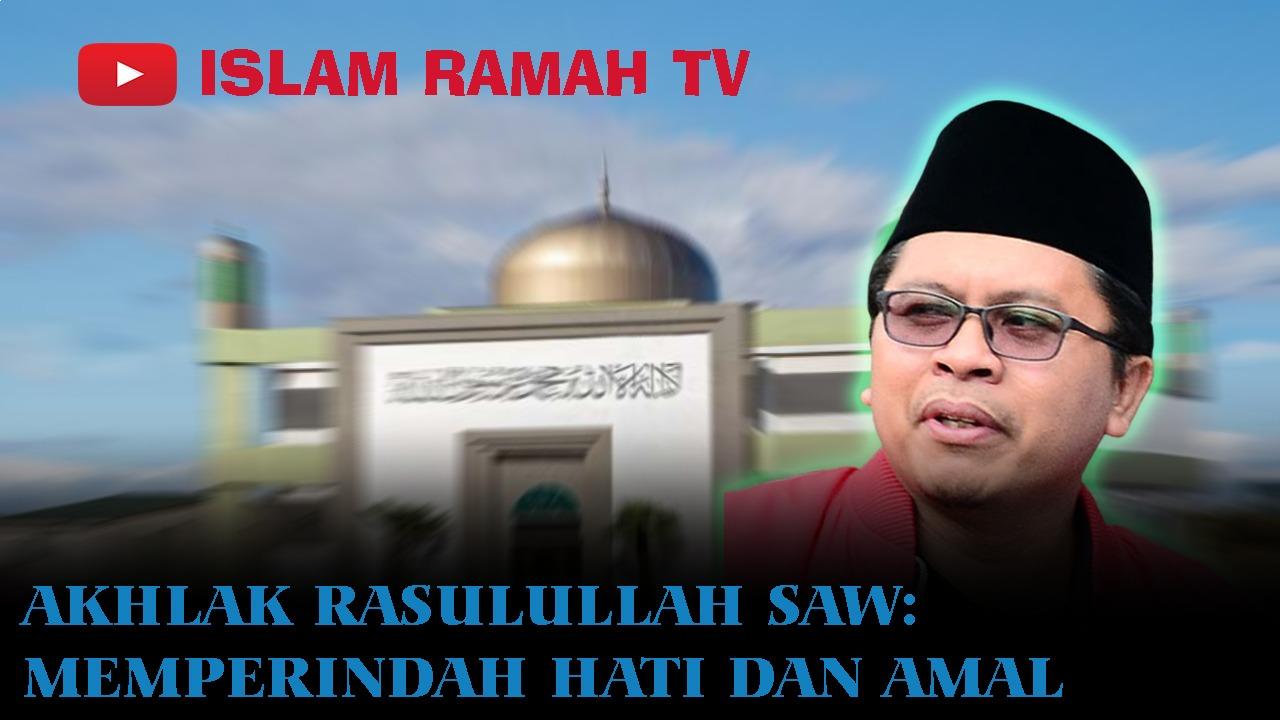 Akhlak Rasulullah SAW- Memperindah Hati dan Amal-IslamRamah.co