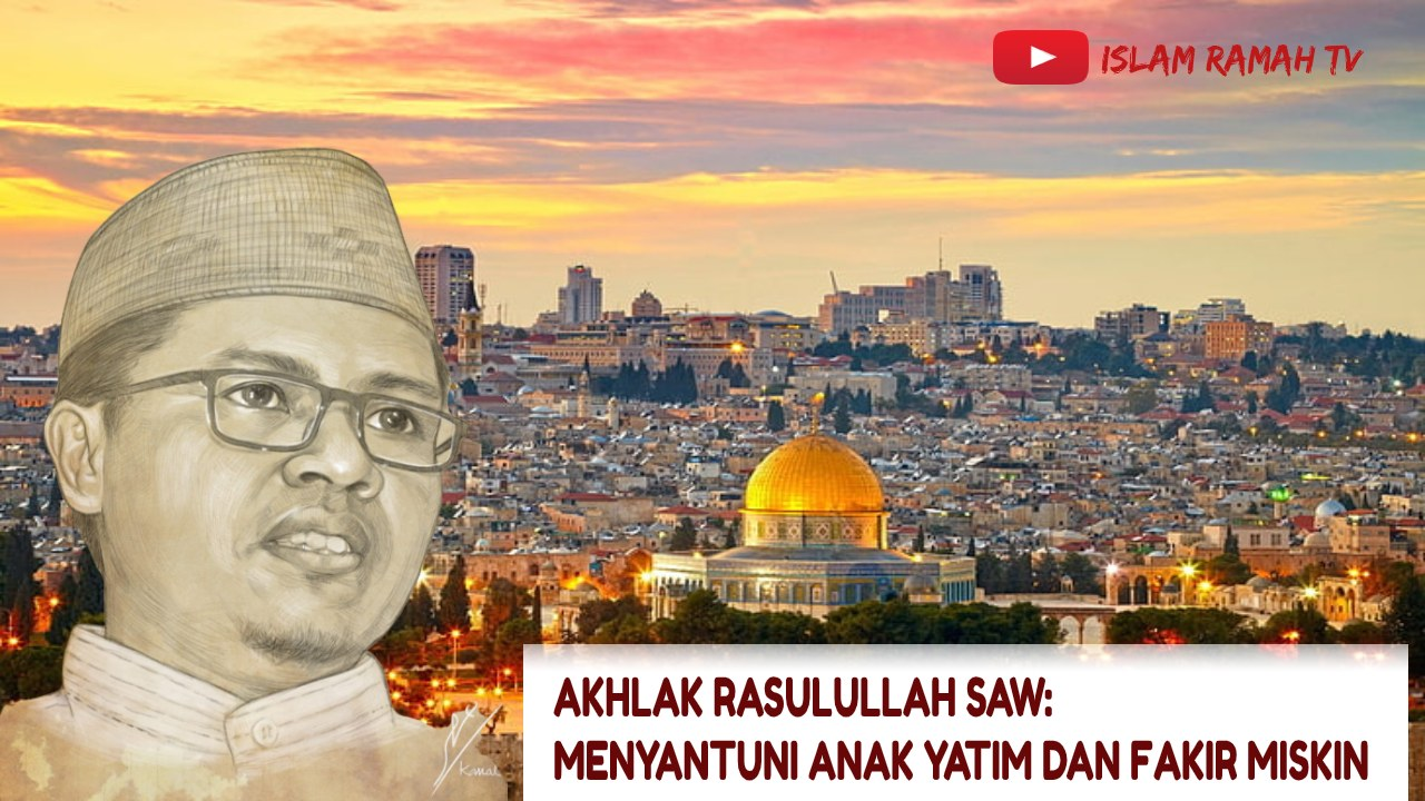 Akhlak Rasulullah SAW-Menyantuni Anak Yatim dan Fakir Miskin-IslamRamah.co
