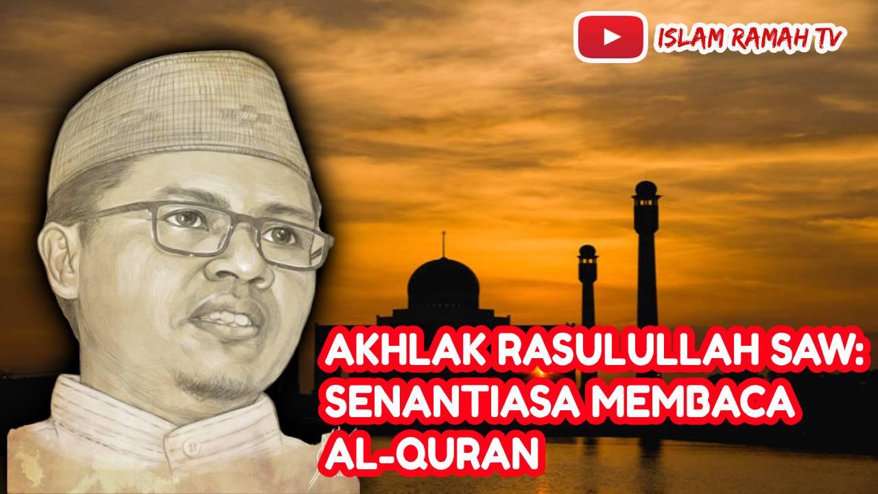 Akhlak Rasulullah SAW- Senantiasa Membaca Al-Quran-IslamRamah.co