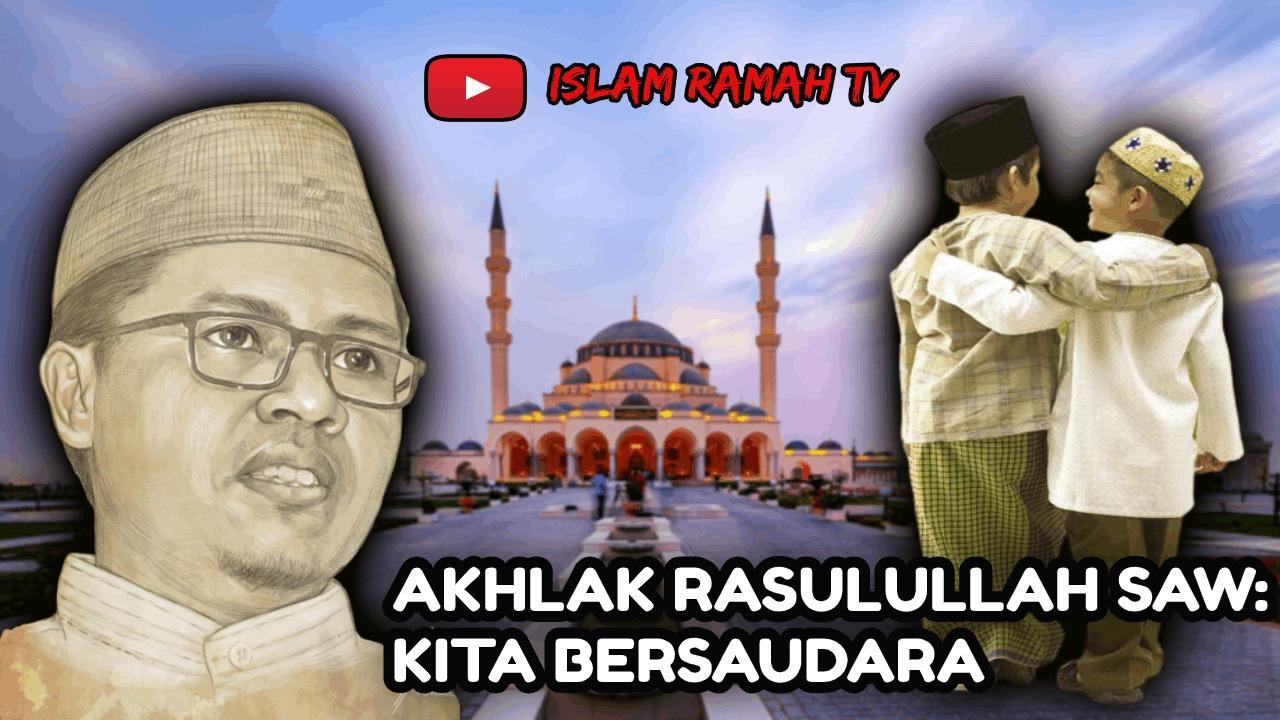 Akhlak Rasulullah SAW- Kita Bersaudara-IslamRamah.co