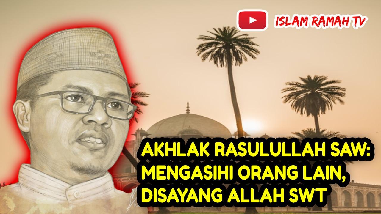 Akhlak Rasulullah SAW- Mengasihi Orang lain, Disayang Allah SWT- IslamRamah.co